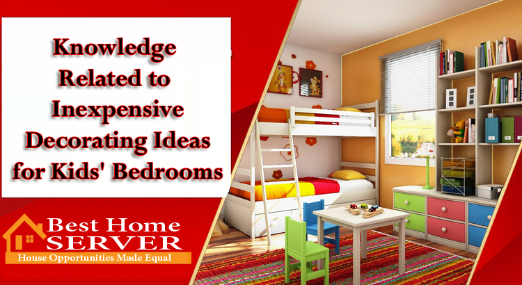 Knowledge Related to Inexpensive Decorating Ideas for Kids' Bedrooms