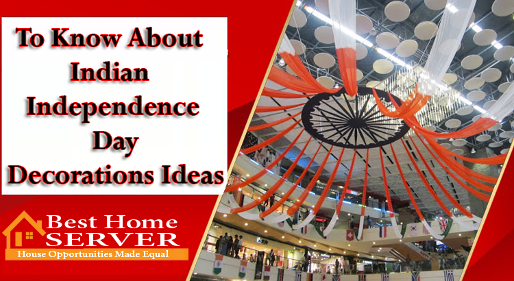 To Know About Indian Independence Day Decorations Ideas