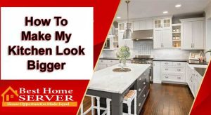 How To Make My Kitchen Look Bigger
